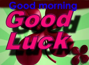 Good Morning Good Luck Wishes Images Pictures Free Download