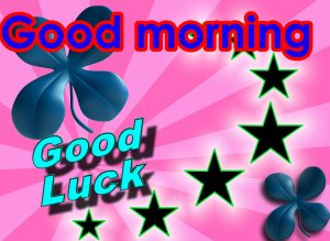 Good Morning Good Luck Wishes Images Wallpaper Pics Download