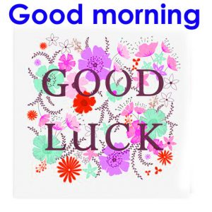 Good Morning Good Luck Wishes Images Pics For Whatsaap